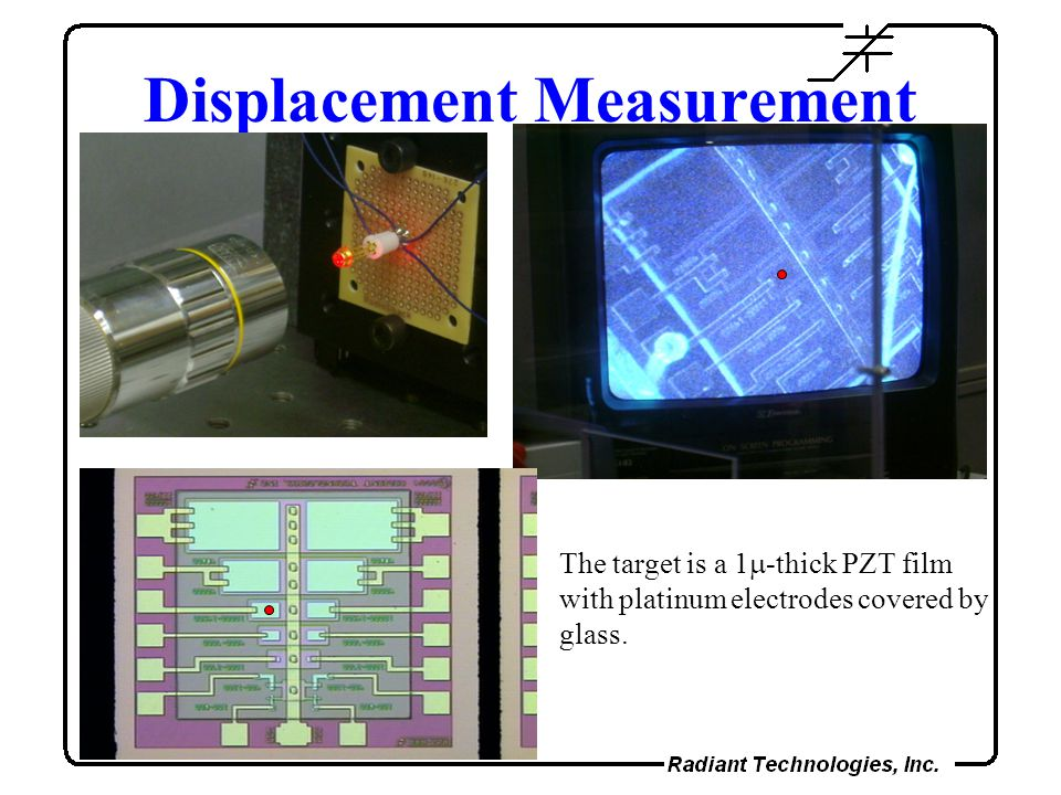 Displacement Measurement The target is a 1  -thick PZT film with platinum electrodes covered by glass.