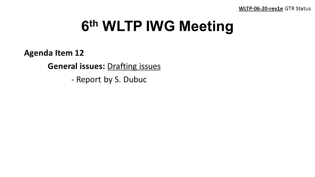 6 th WLTP IWG Meeting Agenda Item 12 General issues: Drafting issues - Report by S.