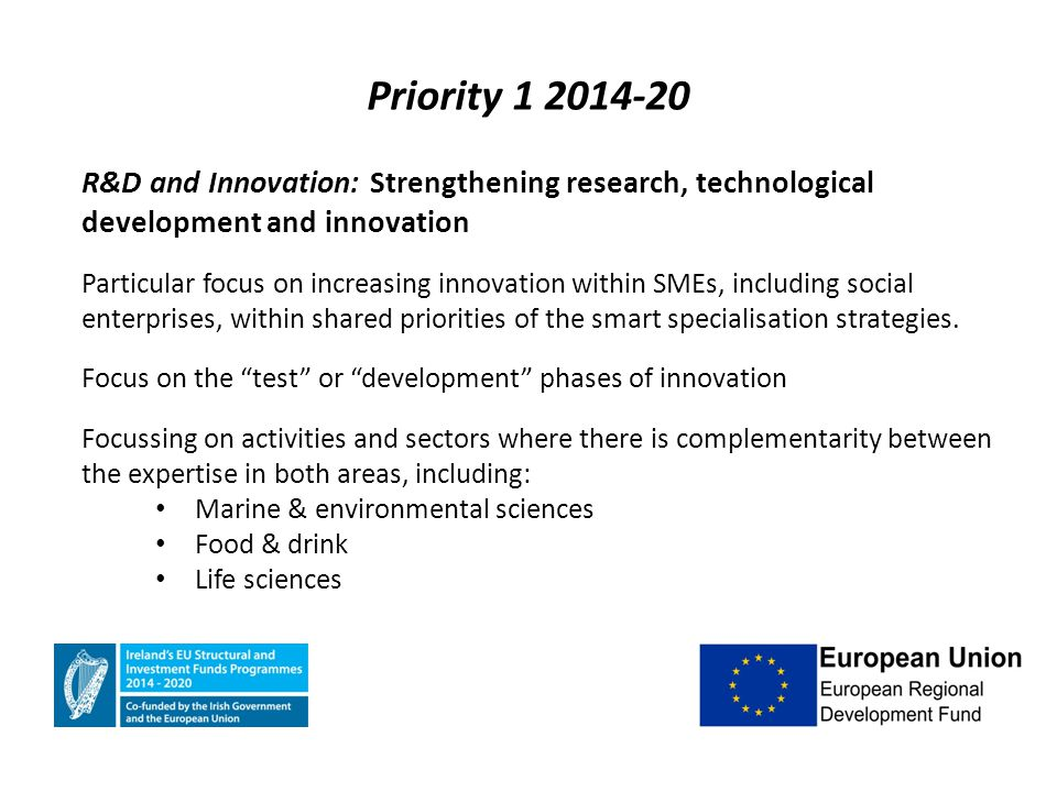 R&D and Innovation: Strengthening research, technological development and innovation Particular focus on increasing innovation within SMEs, including social enterprises, within shared priorities of the smart specialisation strategies.