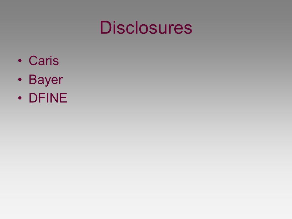 Disclosures Caris Bayer DFINE