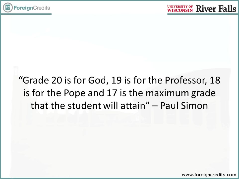 """""""Grade 20 is for God, 19 is for the Professor, 18 is for the Pope and 17 is the maximum grade that the student will attain"""" – Paul Simon"""