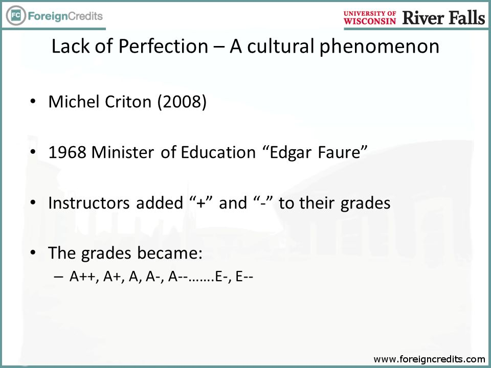 Michel Criton (2008) 1968 Minister of Education Edgar Faure Instructors added + and - to their grades The grades became: – A++, A+, A, A-, A--…….E-, E--