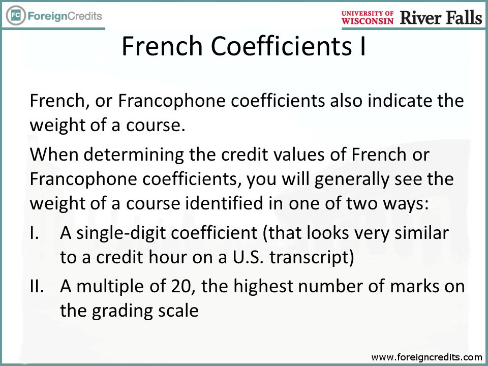French Coefficients I French, or Francophone coefficients also indicate the weight of a course.