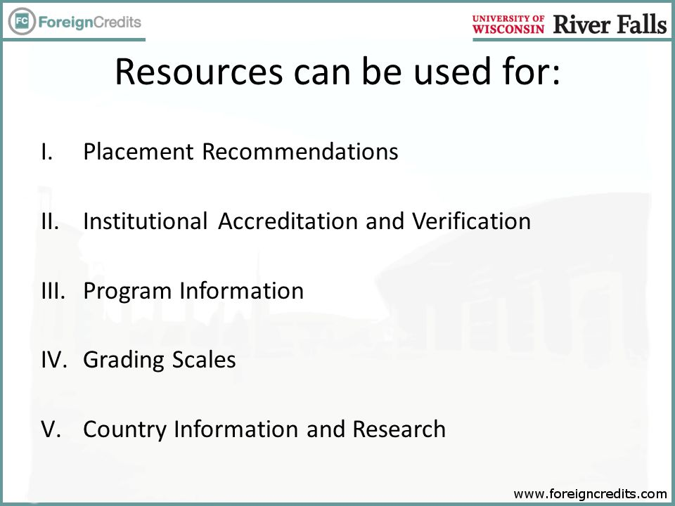 Resources can be used for: I.Placement Recommendations II.Institutional Accreditation and Verification III.Program Information IV.Grading Scales V.Cou