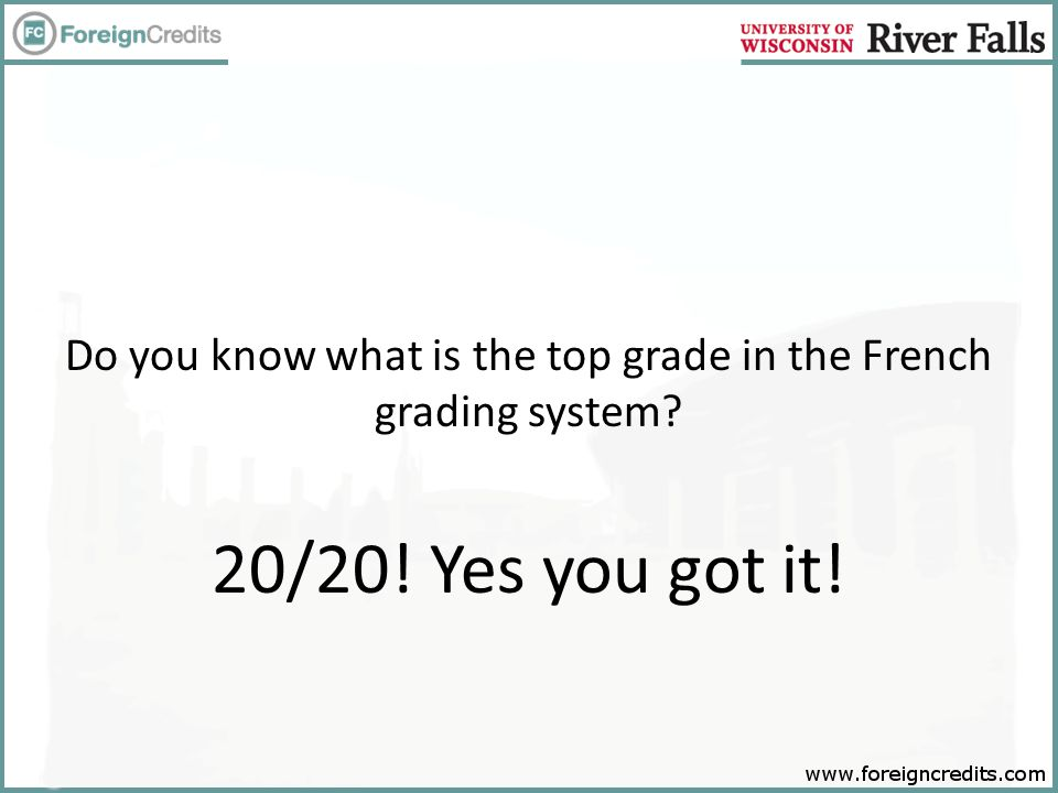 Do you know what is the top grade in the French grading system? 20/20! Yes you got it!