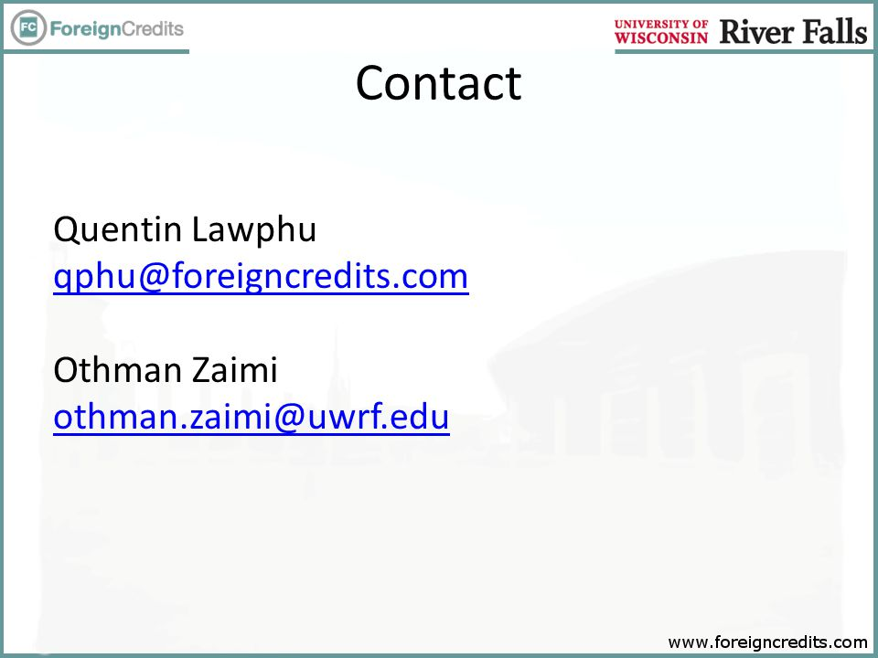 Contact Quentin Lawphu qphu@foreigncredits.com Othman Zaimi othman.zaimi@uwrf.edu qphu@foreigncredits.com othman.zaimi@uwrf.edu
