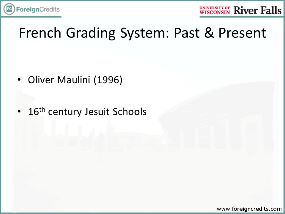 French Grading System: Past & Present Oliver Maulini (1996) 16 th century Jesuit Schools