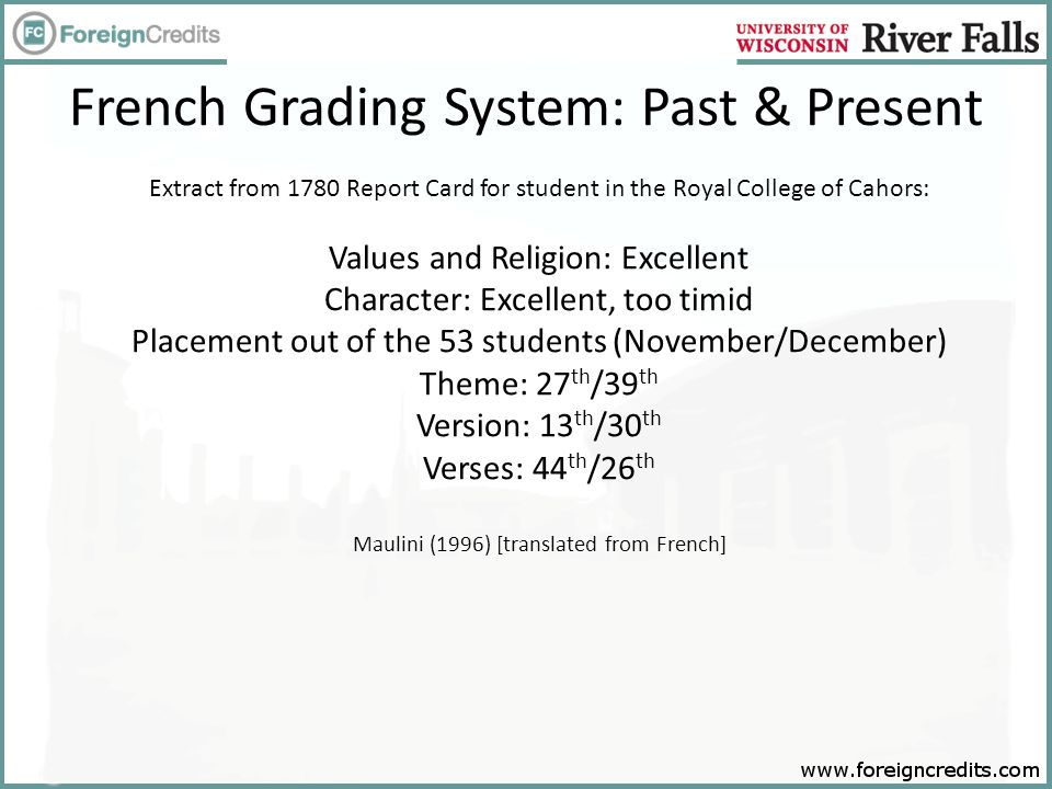 French Grading System: Past & Present Extract from 1780 Report Card for student in the Royal College of Cahors: Values and Religion: Excellent Charact