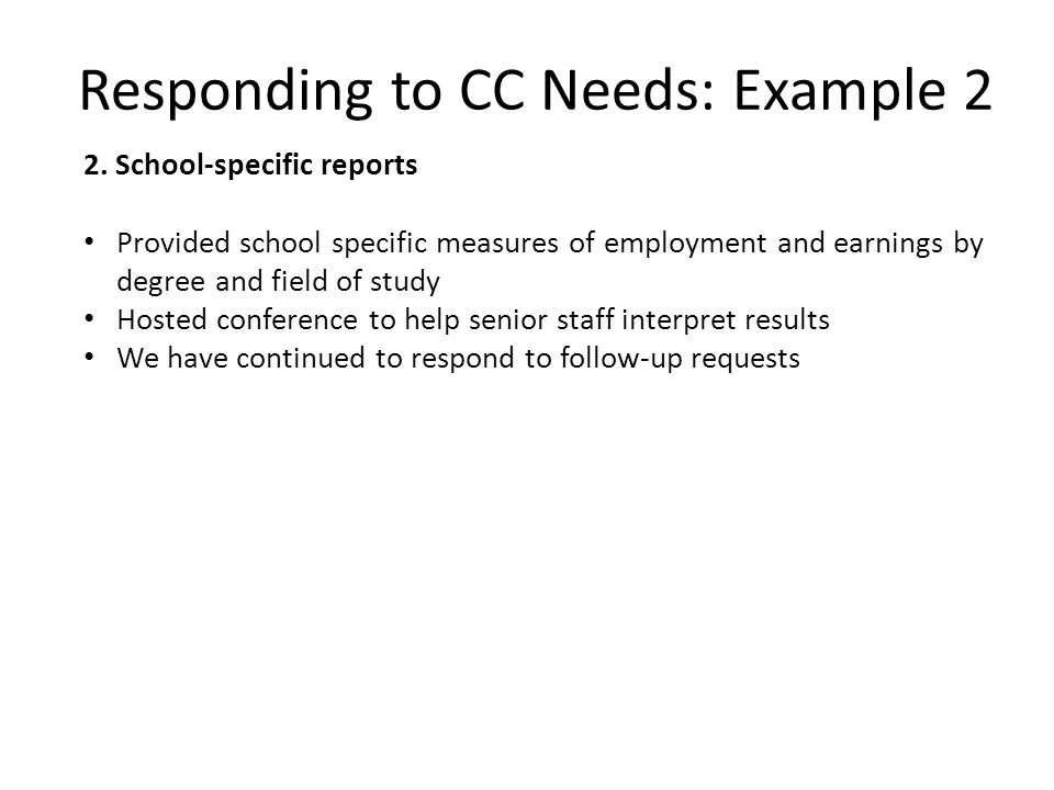 2. School-specific reports Provided school specific measures of employment and earnings by degree and field of study Hosted conference to help senior