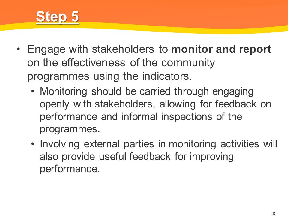 Step 5 Engage with stakeholders to monitor and report on the effectiveness of the community programmes using the indicators.
