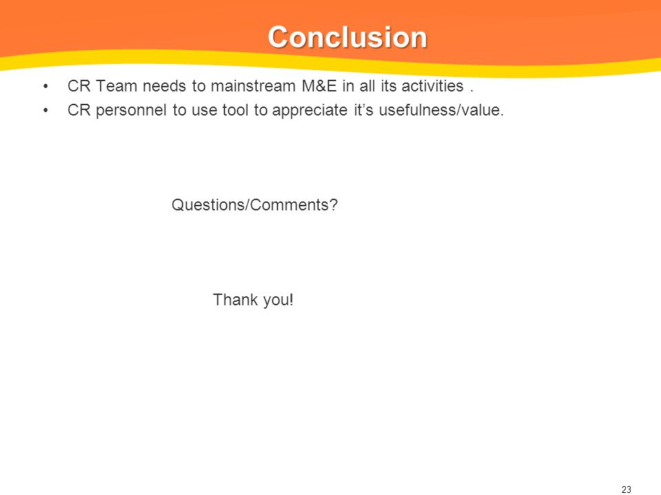 Conclusion CR Team needs to mainstream M&E in all its activities.