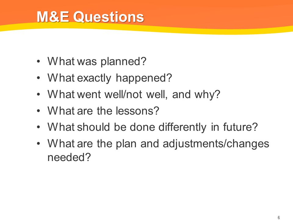 M&E Questions What was planned. What exactly happened.