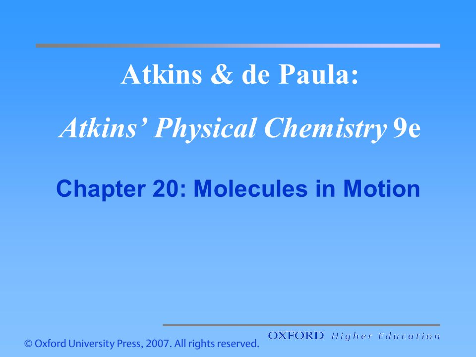 Atkins & de Paula: Atkins' Physical Chemistry 9e Chapter 20: Molecules in Motion