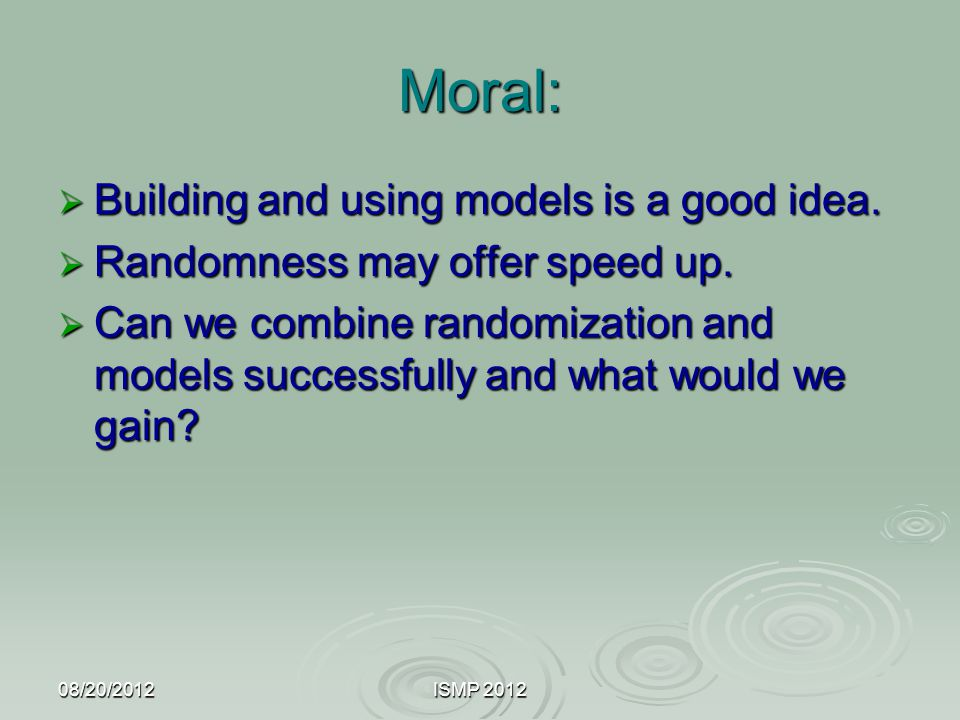 Moral:  Building and using models is a good idea.  Randomness may offer speed up.  Can we combine randomization and models successfully and what wo