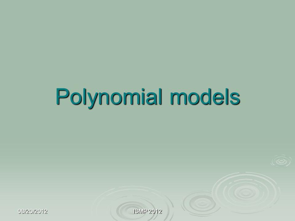 08/20/2012ISMP 2012 Polynomial models
