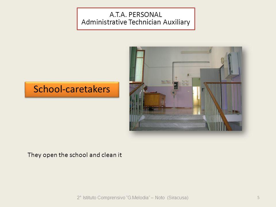 2° Istituto Comprensivo G.Melodia – Noto (Siracusa) 5 Collaboratori Scolastici They open the school and clean it A.T.A.