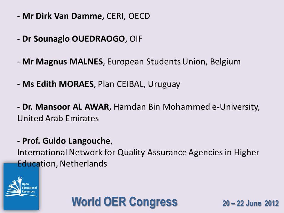 World OER Congress 20 – 22 June 2012 - Mr Dirk Van Damme, CERI, OECD - Dr Sounaglo OUEDRAOGO, OIF - Mr Magnus MALNES, European Students Union, Belgium - Ms Edith MORAES, Plan CEIBAL, Uruguay - Dr.