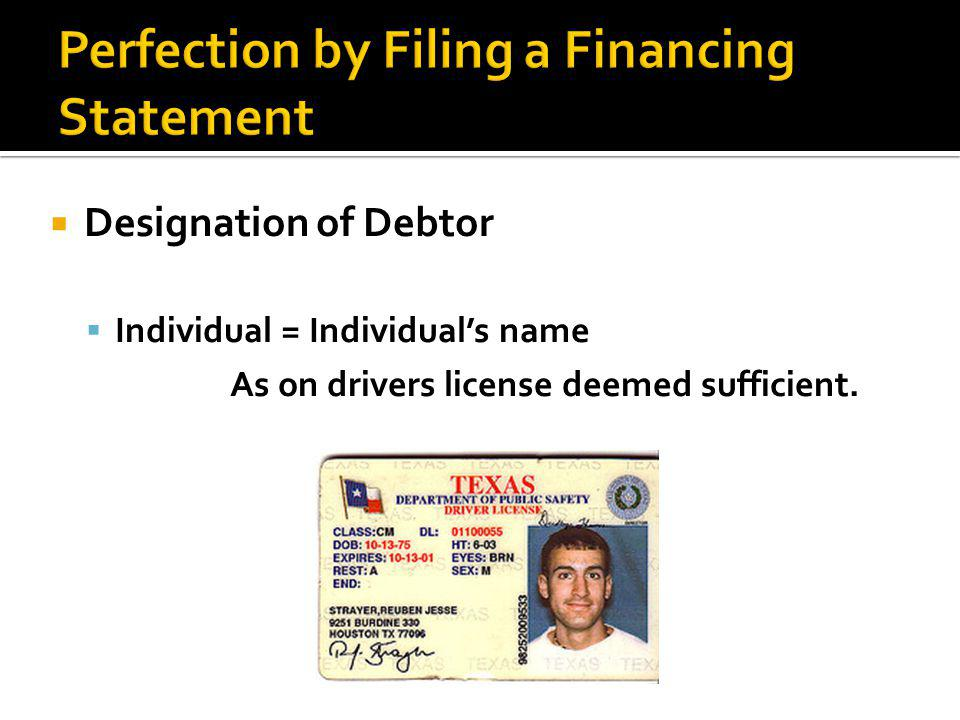  Designation of Debtor  Individual = Individual's name As on drivers license deemed sufficient.