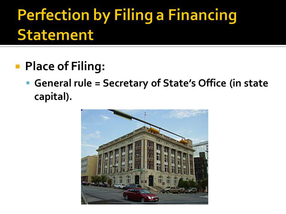  Place of Filing:  General rule = Secretary of State's Office (in state capital).