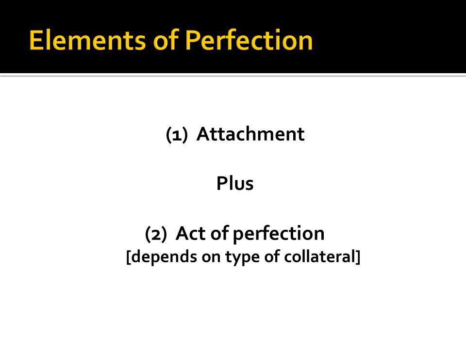 (1) Attachment Plus (2) Act of perfection [depends on type of collateral]
