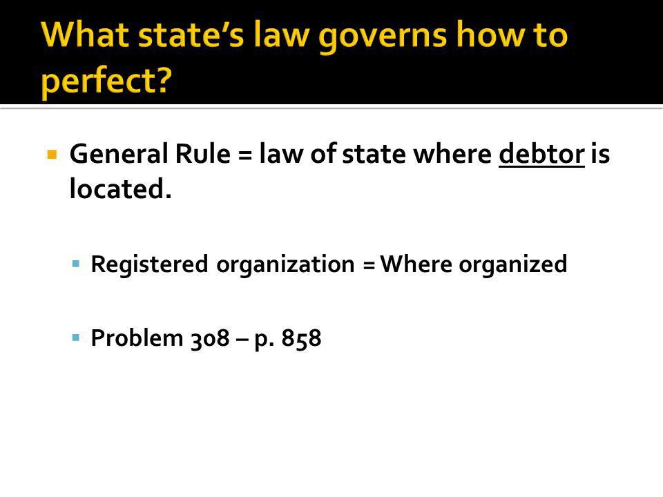  General Rule = law of state where debtor is located.