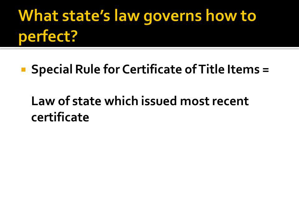  Special Rule for Certificate of Title Items = Law of state which issued most recent certificate