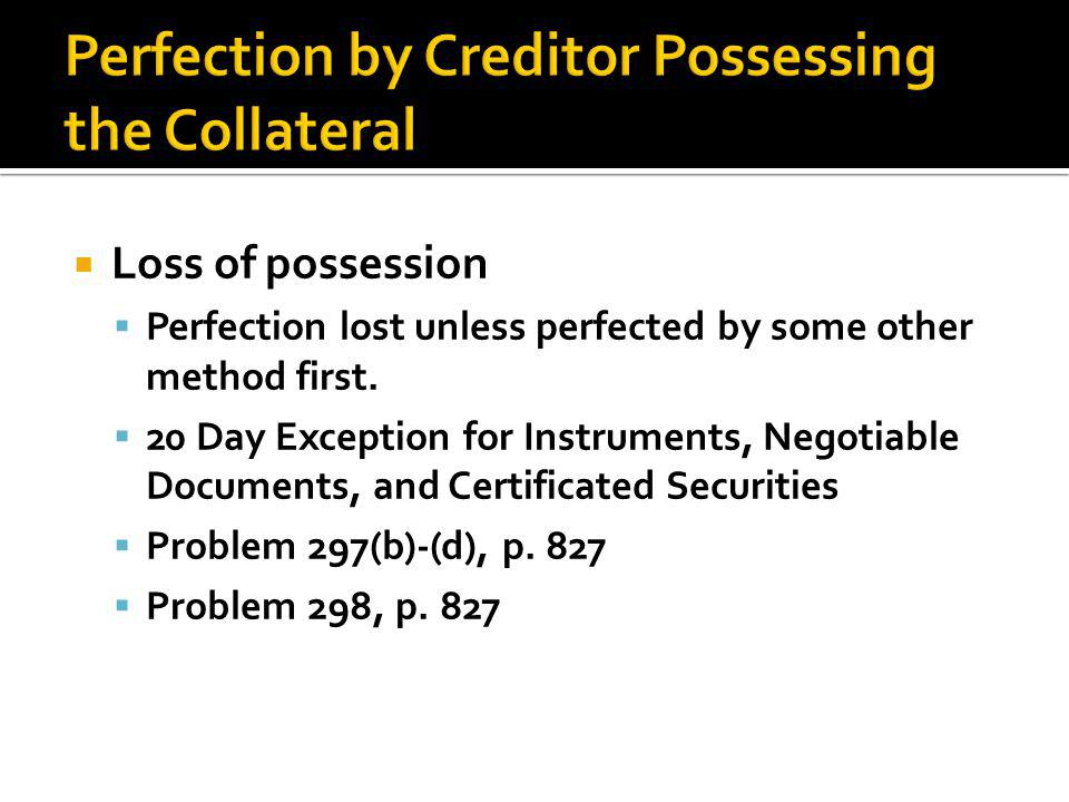  Loss of possession  Perfection lost unless perfected by some other method first.