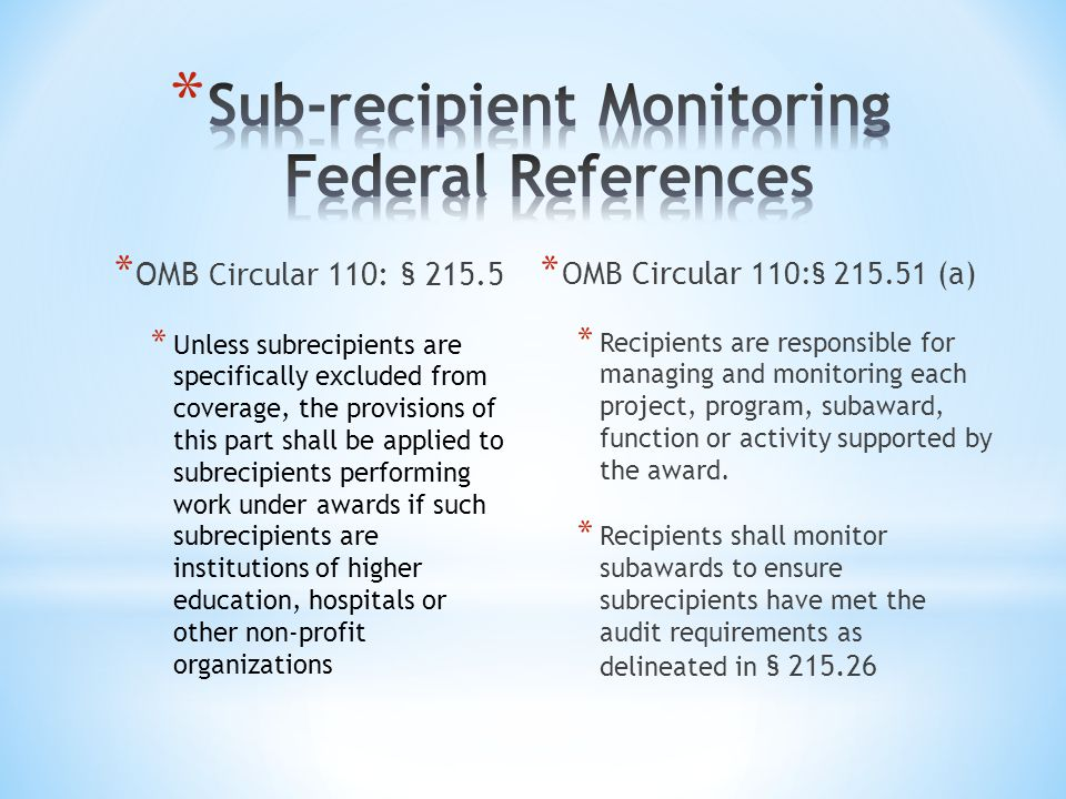 * OMB Circular 110: § 215.5 * Unless subrecipients are specifically excluded from coverage, the provisions of this part shall be applied to subrecipie