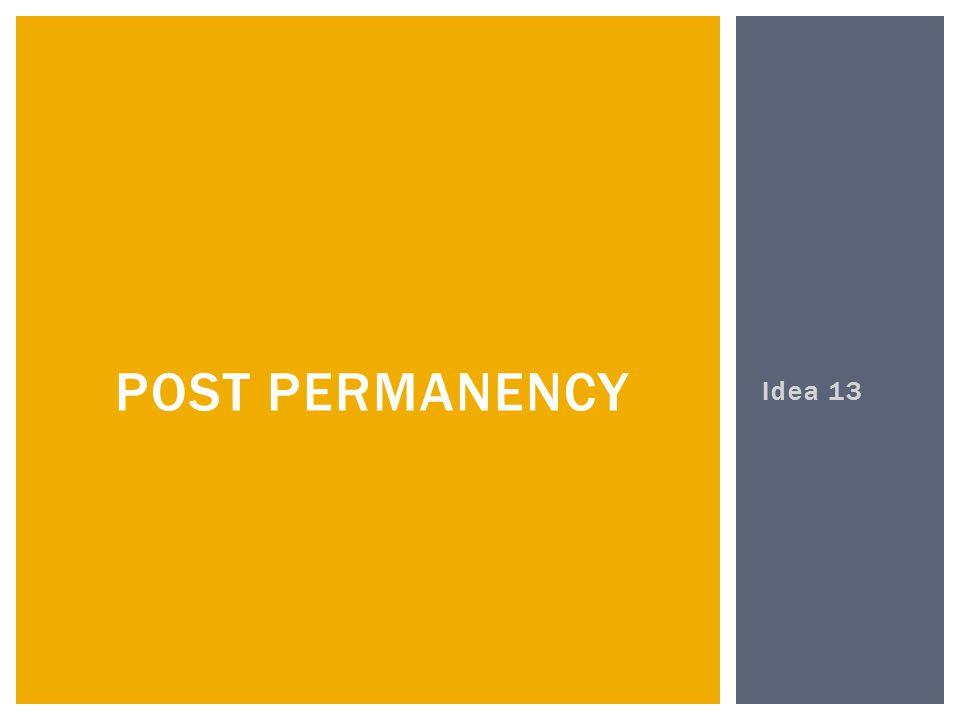 Idea 13 POST PERMANENCY