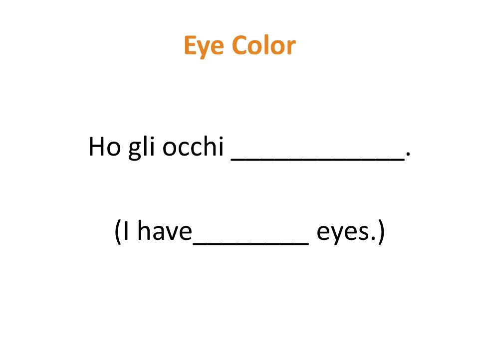 Eye Color Ho gli occhi ____________. (I have________ eyes.)