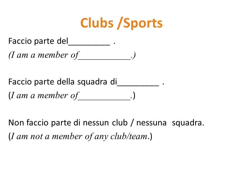 Clubs /Sports Faccio parte del_________. (I am a member of___________.) Faccio parte della squadra di_________. ( I am a member of___________. ) Non f