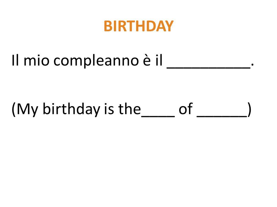 BIRTHDAY Il mio compleanno è il __________. (My birthday is the____ of ______)
