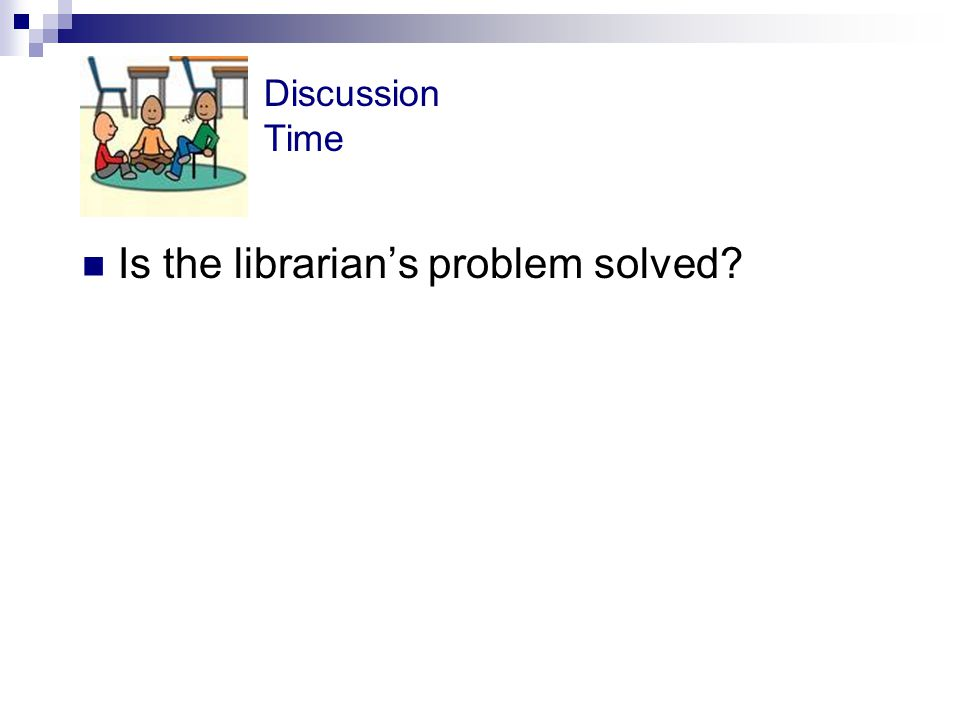 Is the librarian's problem solved? Discussion Time