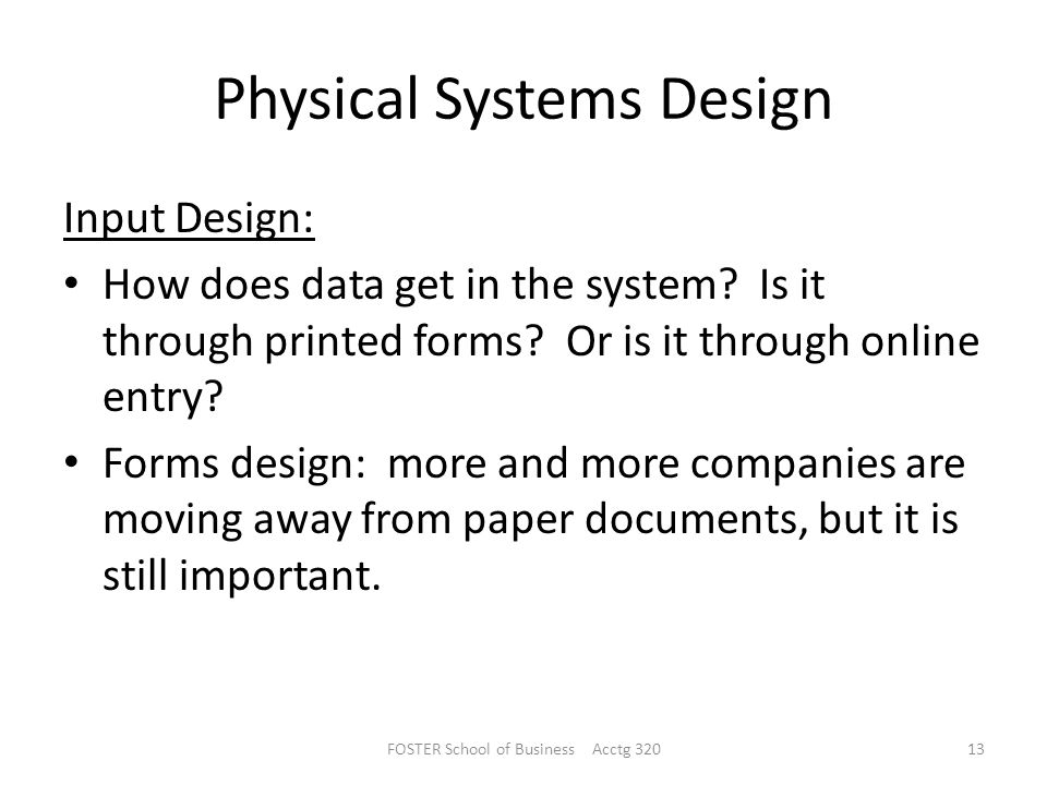 Physical Systems Design Input Design: How does data get in the system.