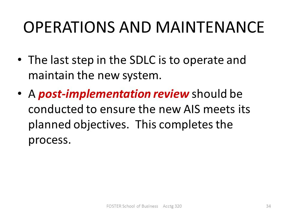 OPERATIONS AND MAINTENANCE The last step in the SDLC is to operate and maintain the new system.