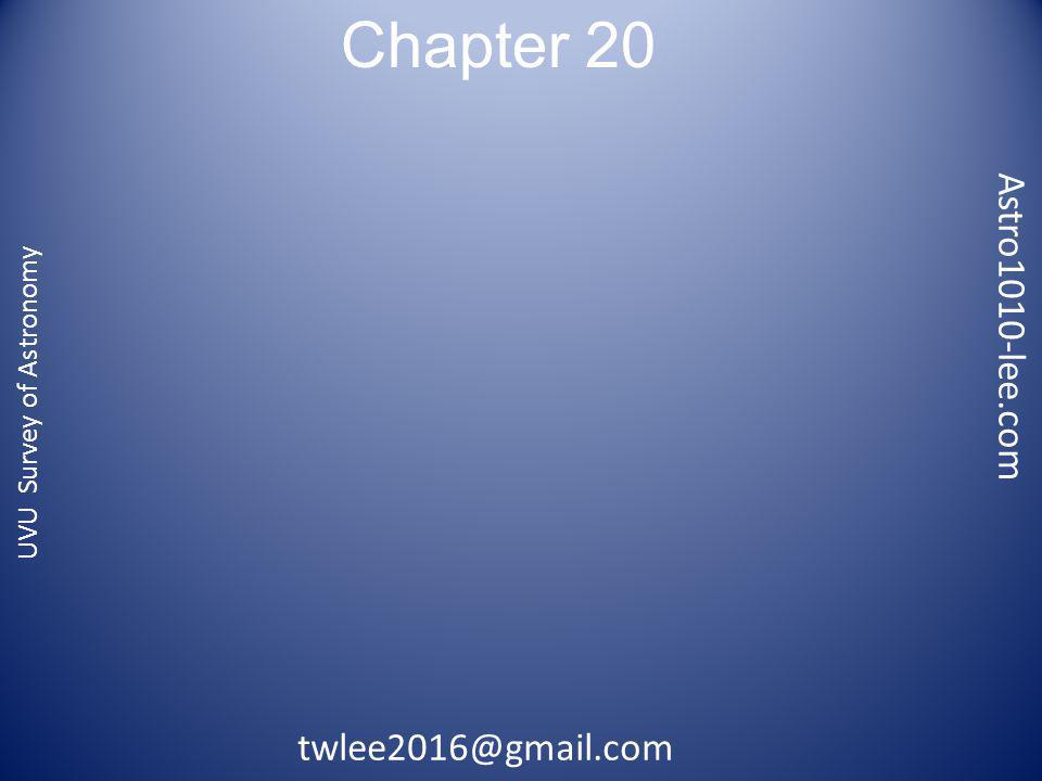 Chapter 20 Astro1010-lee.com twlee2016@gmail.com UVU Survey of Astronomy