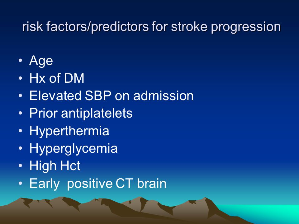 risk factors/predictors for stroke progression risk factors/predictors for stroke progression Age Hx of DM Elevated SBP on admission Prior antiplatele