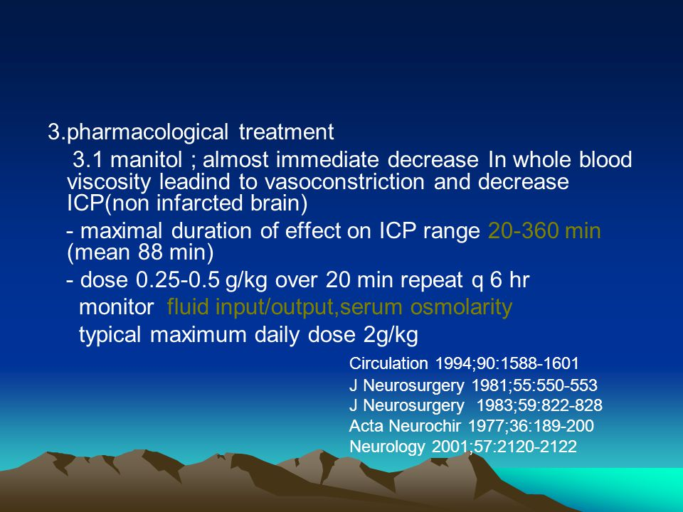 3.pharmacological treatment 3.1 manitol ; almost immediate decrease In whole blood viscosity leadind to vasoconstriction and decrease ICP(non infarcte