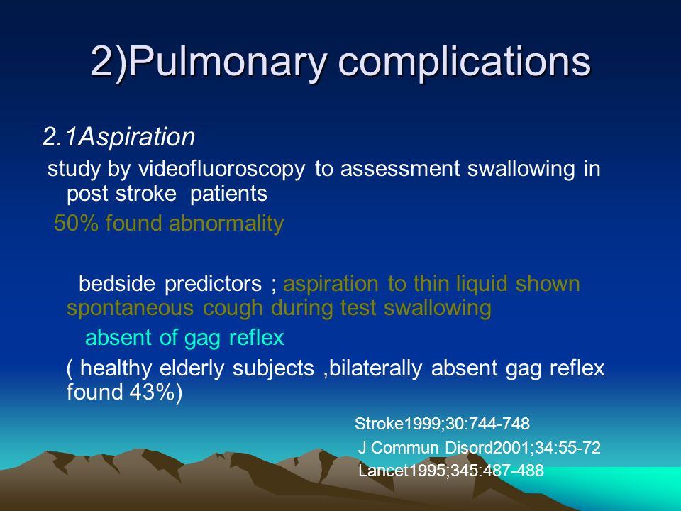 2)Pulmonary complications 2.1Aspiration study by videofluoroscopy to assessment swallowing in post stroke patients 50% found abnormality bedside predi