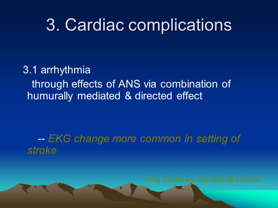 3. Cardiac complications 3.1 arrhythmia through effects of ANS via combination of humurally mediated & directed effect -- EKG change more common in se