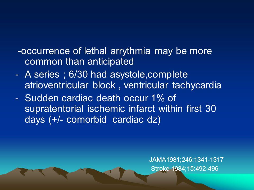 -occurrence of lethal arrythmia may be more common than anticipated -A series ; 6/30 had asystole,complete atrioventricular block, ventricular tachyca