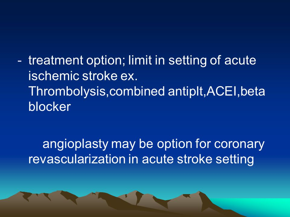 -treatment option; limit in setting of acute ischemic stroke ex. Thrombolysis,combined antiplt,ACEI,beta blocker angioplasty may be option for coronar