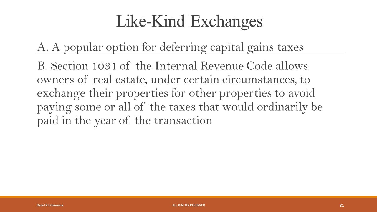 Like-Kind Exchanges A. A popular option for deferring capital gains taxes B.