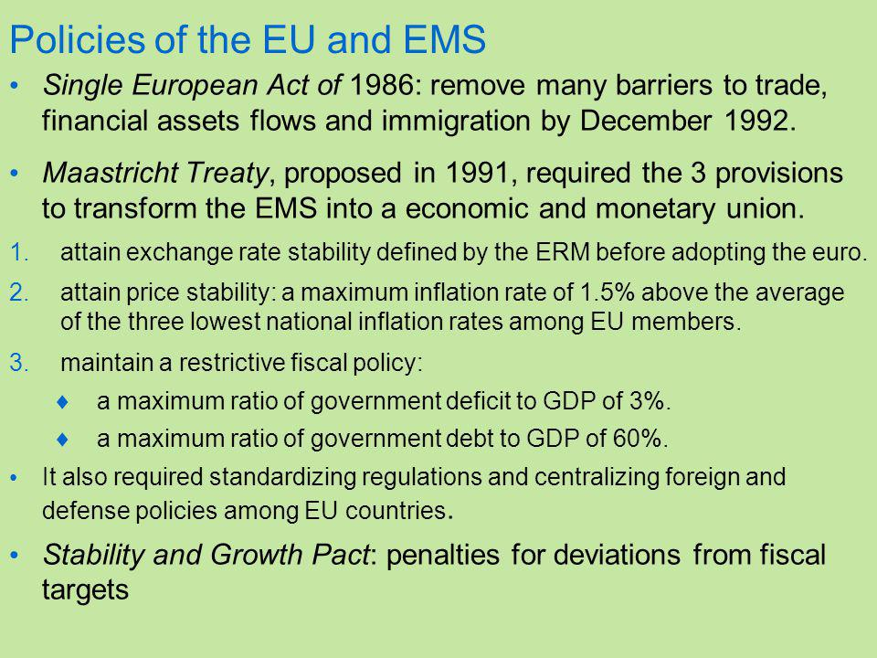 Policies of the EU and EMS Single European Act of 1986: remove many barriers to trade, financial assets flows and immigration by December 1992.