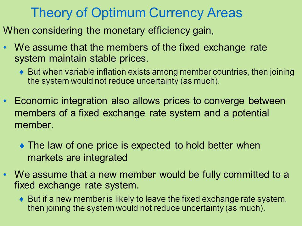 Theory of Optimum Currency Areas When considering the monetary efficiency gain, We assume that the members of the fixed exchange rate system maintain stable prices.