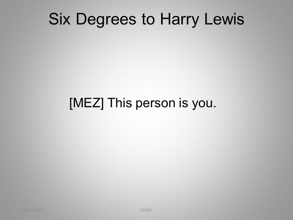 Six Degrees to Harry Lewis [MEZ] This person is you. 1 March 201312UMBC