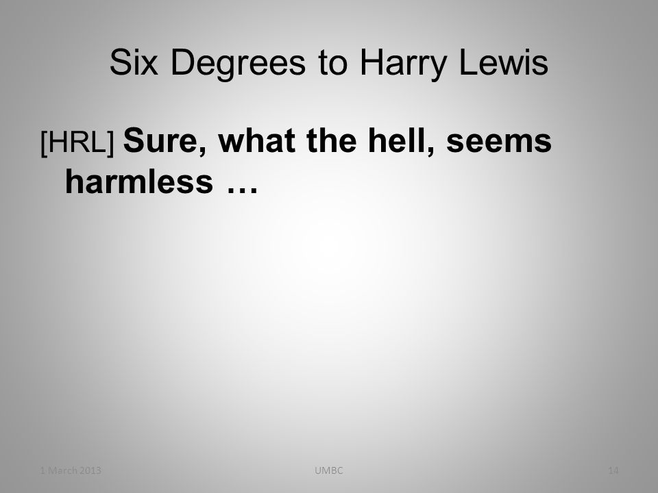 Six Degrees to Harry Lewis [HRL] Sure, what the hell, seems harmless … 1 March 201314UMBC