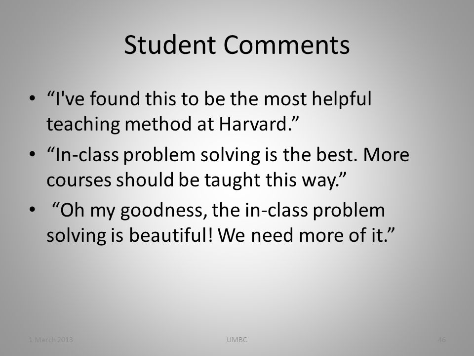 Student Comments I ve found this to be the most helpful teaching method at Harvard. In-class problem solving is the best.