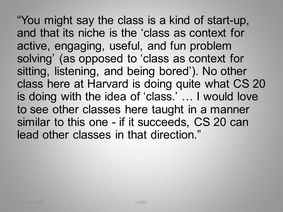 You might say the class is a kind of start-up, and that its niche is the 'class as context for active, engaging, useful, and fun problem solving' (as opposed to 'class as context for sitting, listening, and being bored').