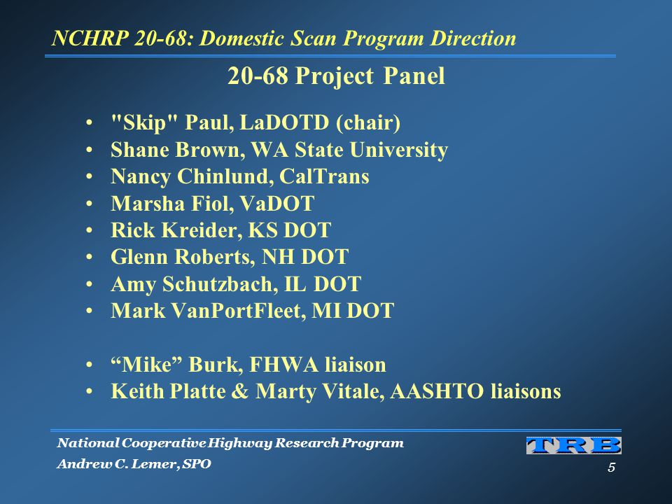 National Cooperative Highway Research Program Andrew C. Lemer, SPO 5 NCHRP 20-68: Domestic Scan Program Direction 20-68 Project Panel